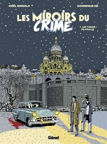 Les Miroirs du Crime, Tome 1 : Les Tueurs de Pigalle