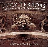 [(Holy Terrors: Gargoyles on Medieval Buildings )] [Author: Janetta Rebold Benton] [May-1997]