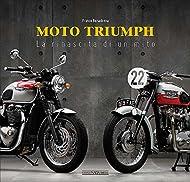 Quello della Triumph Motorcycles è uno tra i marchi più antichi in assoluto nella storia del motociclismo. Le sue origini risalgono ai primissimi anni del secolo scorso, agli albori del motorismo a due ruote. Questo libro ripercorre la lunga e travag...