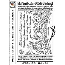 PADP-Script 10: Blumen Sticken - Doodle Stitching oder wie Sticken Schritt für Schritt zur Passion wird!: Ideenbuch der Stickerei. Stickmuster und Stickvorlagen ... & Design-Ideen) (German Edition)