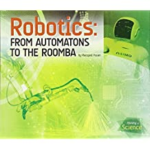 Robotics: From Automatons to the Roomba (History of Science) by Racquel Foran (2015-01-01)