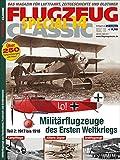 FLUGZEUG CLASSIC Special 14: Militärflugzeuge des Ersten Weltkriegs, Teil 2 (1917-1918)