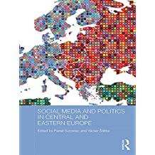 Social Media and Politics in Central and Eastern Europe (BASEES/Routledge Series on Russian and East European Studies)