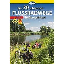 Die 30 schönsten Flussradwege in Deutschland mit GPS-Tracks Download (Die schönsten Radtouren und Radfernwege in Deutschland)