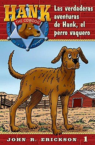 Las Verdaderas Aventuras de Hank, El Perro Vaquero (El perro vaquero / Hank the Cowdog) por John R. Erickson