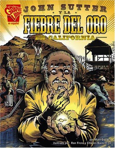 John Sutter y la Fiebre del Oro en California (Historia Grafica) por Matt Doeden