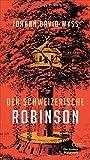 Der Schweizerische Robinson (Die Andere Bibliothek, Band 383)