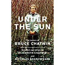 Under The Sun: The Letters of Bruce Chatwin (English Edition)