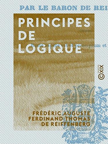 Principes de logique: Suivis de l'histoire et de la bibliographie de cette science par Frédéric Auguste Ferdinand Thomas de Reiffenberg