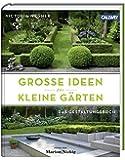 Große Ideen für kleine Gärten: Das Gestaltungsbuch