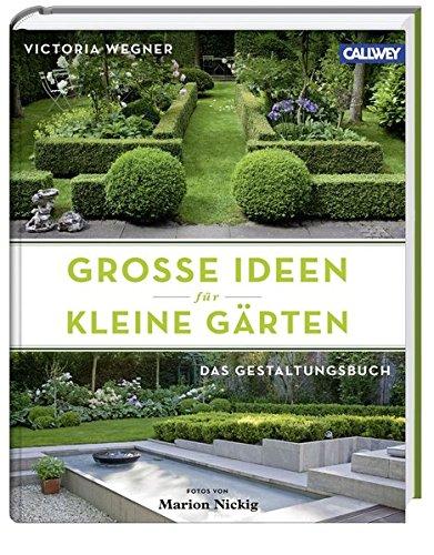 Preisvergleich Produktbild Große Ideen für kleine Gärten: Das Gestaltungsbuch
