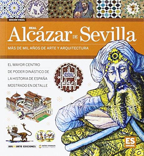 Alcázar de Sevilla: Más de mil años de arte y arquitectura (Serie Arquitectura - Edicion Visual) por Dos de Arte Ediciones
