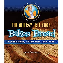 The Allergy-Free Cook Bakes Bread: Gluten-Free, Dairy-Free, Egg-Free by Laurie Sadowski (2011-09-25)