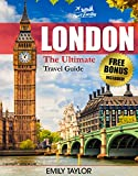 LONDON: The Ultimate Travel Guide With Essential Tips About What To See, Where To Go, Eat And Sleep (London Travel Guide, London Guide, London Traveling Guide)