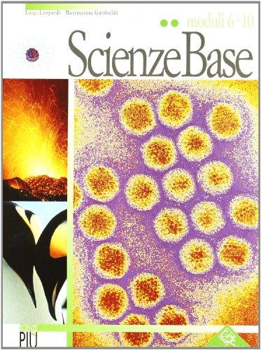 Scienze base. Modulo 6-10. Per la Scuola media