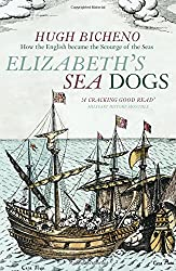 Elizabeth's Sea Dogs: How England's Mariners Became the Scourge of the Seas