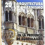 Arquitectura y urbanismo en la provincia de Guadalajara