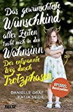 Das gewünschteste Wunschkind aller Zeiten treibt mich in den Wahnsinn: Der entspannte Weg durch Trotzphasen - Danielle Graf