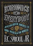 Economics for Everybody: Applying Biblical Principles to Work, Wealth, and the World