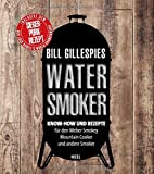 Bill Gillespies Watersmoker: Know-how und Rezepte für den Weber Smokey Mountain Cooker und andere Smoker
