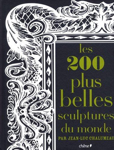 Les 200 plus belles sculptures du monde par Jean-Luc Chalumeau