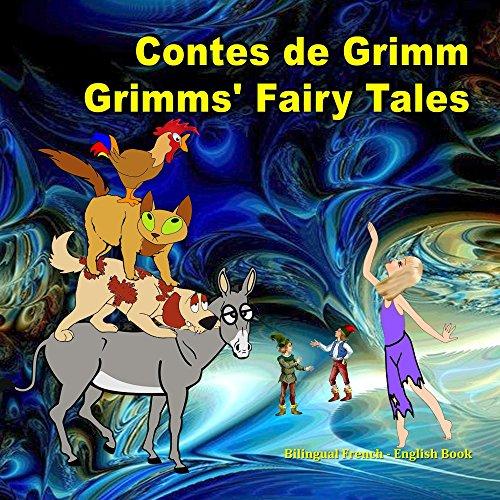 Contes de Grimm. Grimms' Fairy Tales. Bilingual French - English Book: Dual Language Picture Book for Kids. Édition bilingue (français-anglais) (French Edition)