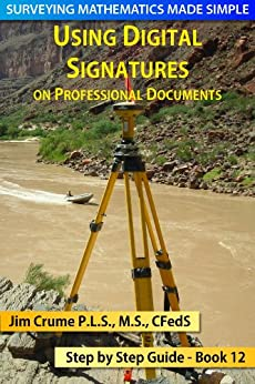 Using Digital Signatures on Professional Documents: Step by Step Guide (Surveying Mathematics Made Simple Book 12) by [Crume, Jim]