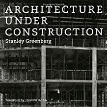 Architecture under Construction by Stanley Greenberg (2010-04-30)