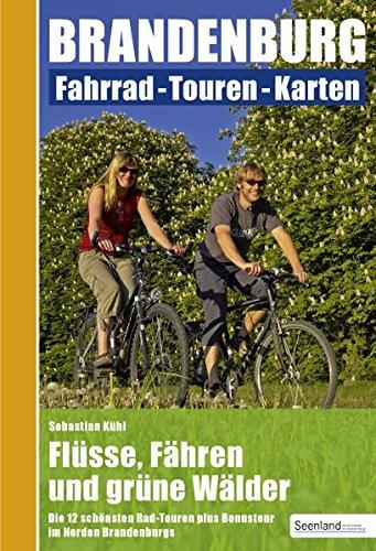 Preisvergleich Produktbild Flüsse, Fähren und grüne Wälder : Nord-Brandenburg: Fahrrad - Touren - Karten