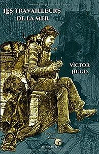 Les travailleurs de la mer: - Edition illustrée par 58 gravures - Texte intégral par Victor Hugo