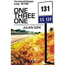 By Julian Cope One Three One: A Time-Shifting Gnostic Hooligan Road Novel