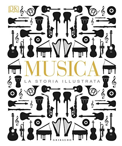 Musica. La storia illustrata. Ediz. illustrata