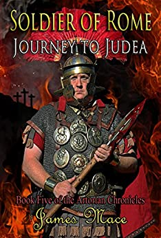 Soldier of Rome: Journey to Judea (The Artorian Chronicles Book 5) (English Edition) von [Mace, James]
