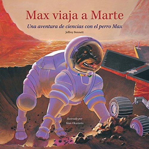 Max viaja a Marte: Una aventura de ciencias con el perro Max (Science Adventures with Max the Dog series) por Jeffrey Bennett