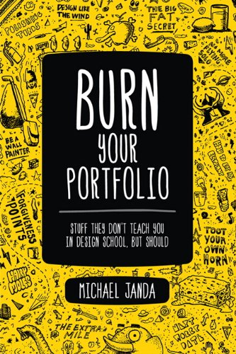 Burn Your Portfolio: Stuff they don't teach you in design school, but should por Michael Janda