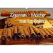 Zigarren - Macher aus La Palma (Wandkalender 2017 DIN A3 quer): Puros aus La Palma genießen Weltruf. Ein Blick in die Manufakturen zeigt das ... 14 Seiten ) (CALVENDO Lifestyle)