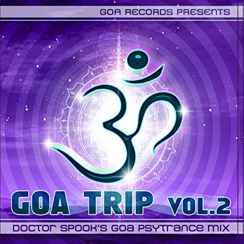 Goa Trip vol. 2 by Doctor Spook (Best of Goa, Psytrance, Acid Techno, Progressive House, Hard Trance, NuNRG, Trip Hop Anthems Mix)