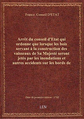 Arrêt du conseil d'Etat qui ordonne que lorsque les bois servant à la construction des vaisseaux de par France. Conseil D'ET