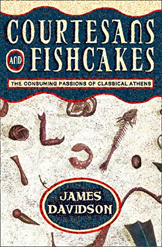 Courtesans and Fishcakes: The Consuming Passions of Classical Athens (Text Only) (English Edition) por James Davidson