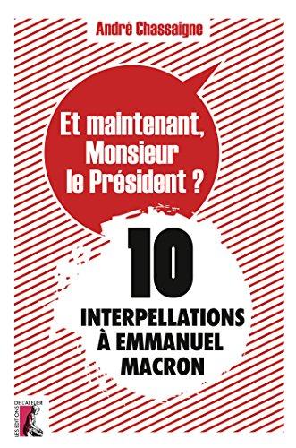 Et maintenant, Monsieur le Président ? : 10 interpellations à Emmanuel Macron