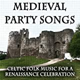 Medieval Party Songs: Celtic Folk Music for a Renaissance Celebration (Birthday Dinner, Wedding, New Year, Solstice)