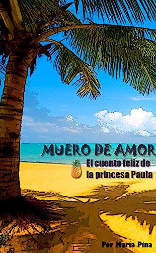 Muero de amor: El cuento feliz de la princesa Paula por María Pina