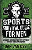 Sports Survival Guide for Men: How A Guy Can Survive A Sports Experience Without Dislocating His Pride: Volume 3 (Survival Guides for Men)