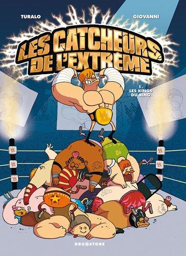 Les catcheurs de l'extrême, Tome 1 : Les kings du ring