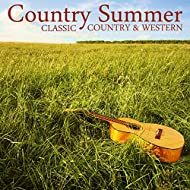 Country Summer: King of the Road, Hey Good Lookin', Stand by Your Man & More Classic Country & Western Hits by Johnny Cash, Willie Nelson, Loretta Lynn & More!