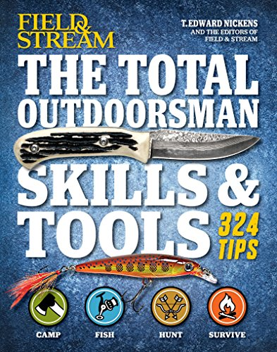 field-stream-the-total-outdoorsman-skills-tools-324-essential-tips-tricks
