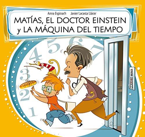 Matías, el doctor Einstein y la máquina del tiempo (Descubre el mundo y la Historia) por Anna Espinach Llavina