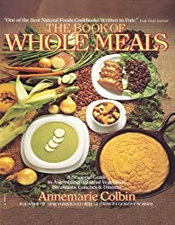 The Book of Whole Meals: A Seasonal Guide to Assembling Balanced Vegetarian Breakfasts, Lunches and Dinners by Annemarie Colbin (1985-10-12)