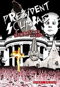 Prezident Scumbag!: A Sick Bastard Novella (The Sick Bastard World Tour Collection) by [Dreyfus, Rupert]
