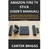 AMAZON FIRE TV STICK (USER'S MANUAL): A painlessly diy guide and everything you must know about amazon fire stick to help you